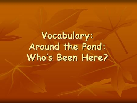 Vocabulary: Around the Pond: Who's Been Here?. Vocabulary containers containers dangles dangles bark bark caught caught floats floats shallow shallow.