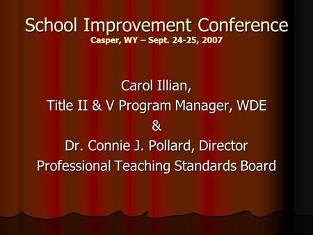 School Improvement Conference School Improvement Conference Casper, WY – Sept. 24-25, 2007 Carol Illian, Title II & V Program Manager, WDE & Dr. Connie.