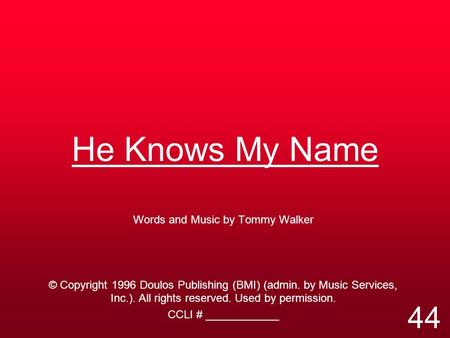 He Knows My Name Words and Music by Tommy Walker © Copyright 1996 Doulos Publishing (BMI) (admin. by Music Services, Inc.). All rights reserved. Used by.