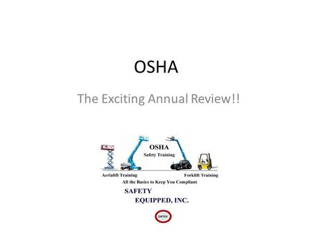 OSHA The Exciting Annual Review!!. WHAT IS OSHA?? OSHA= Occupational Safety and Health Administration It's not JUST the dreaded annual mandatory re-training…