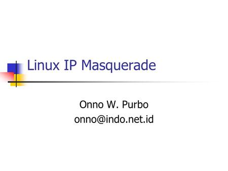 Linux IP Masquerade Onno W. Purbo