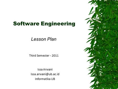 Software Engineering Lesson Plan Issa Arwani Informatika UB Third Semester - 2011.