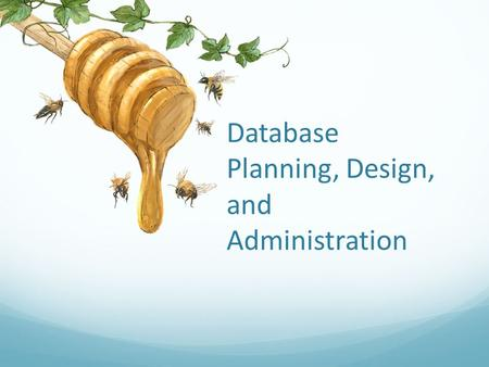 Database Planning, Design, and Administration. Objectives Main components of an information system. Main stages of database system development lifecycle.