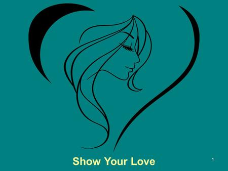 Baby Yourself Show Your Love 1. Show Your Love Acknowledgments Pastor Armando Rangel, Claudia Valverde, Sisters of Color United for Education, Linda Stopp,
