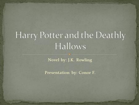 Novel by: J.K. Rowling Presentation by: Conor F..