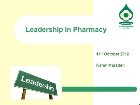 11 th October 2012 Karen Marsden Leadership in Pharmacy.