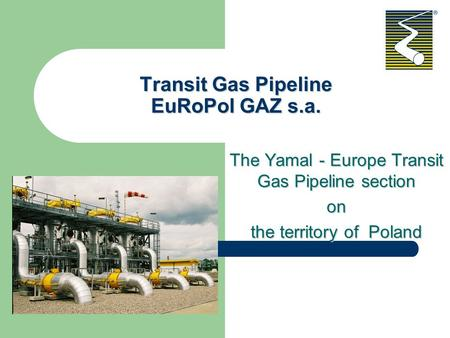 Transit Gas Pipeline EuRoPol GAZ s.a. The Yamal - Europe Transit Gas Pipeline section on the territory of Poland.
