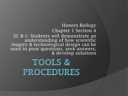Honors Biology Chapter 1 Section 4 SC B-1: Students will demonstrate an understanding of how scientific inquiry & technological design can be used to pose.