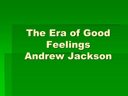 "the era of good feelings in the united states The ""era of good feelings"": 1816-1824  states' rights sentiment 3 decline of economic and political dependence on europe  era of good feelings: a term ."