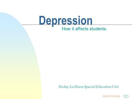 Jump to first page Depression How it affects students. Dickey LaMoure Special Education Unit.