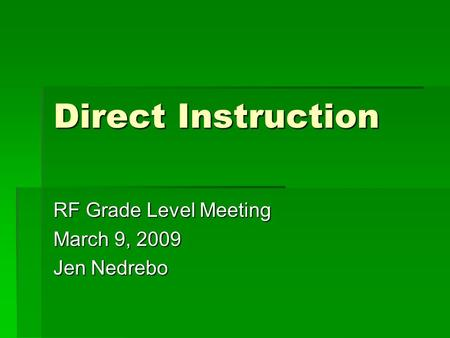 Direct Instruction RF Grade Level Meeting March 9, 2009 Jen Nedrebo.