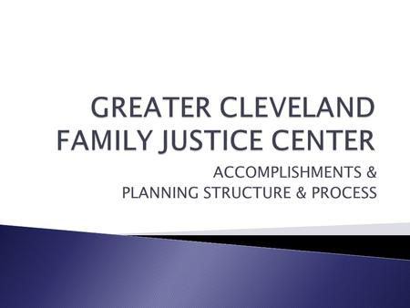 ACCOMPLISHMENTS & PLANNING STRUCTURE & PROCESS.  BOCC Department of Justice Affairs obtained Federal VAWA grant to conduct planning  Contracted with.