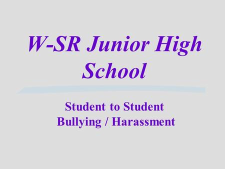 W-SR Junior High School Student to Student Bullying / Harassment.