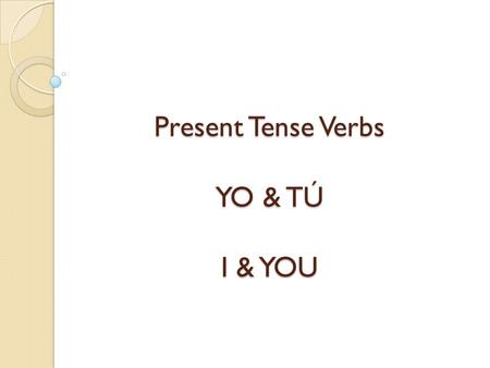 "Present Tense Verbs YO & TÚ I & YOU. Academic Vocab Infinitive: The base form of a verb. When translated, it always includes ""TO"" + the action. Hablar."