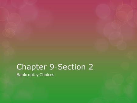 Chapter 9-Section 2 Bankruptcy Choices. Bankruptcy  A legal procedure to relieve a person of excessive debt.  Voluntary bankruptcy-the individual asks.