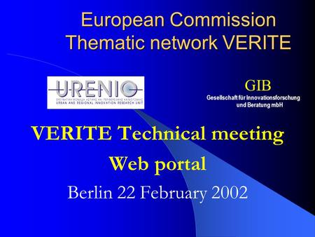 European Commission Thematic network VERITE VERITE Technical meeting Web portal Berlin 22 February 2002 Gesellschaft für Innovationsforschung und Beratung.