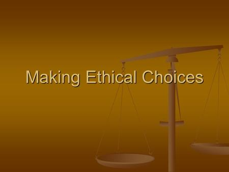 Making Ethical Choices