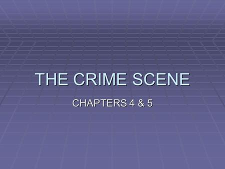 THE CRIME SCENE CHAPTERS 4 & 5. PROCESSING THE CRIME SCENE.