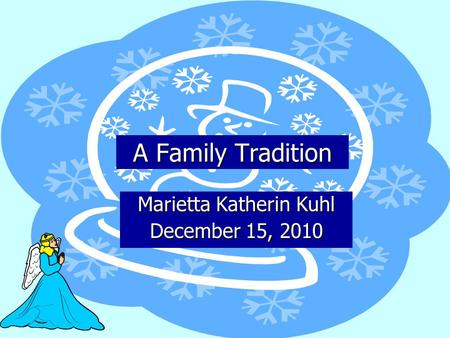 A Family Tradition Marietta Katherin Kuhl December 15, 2010.