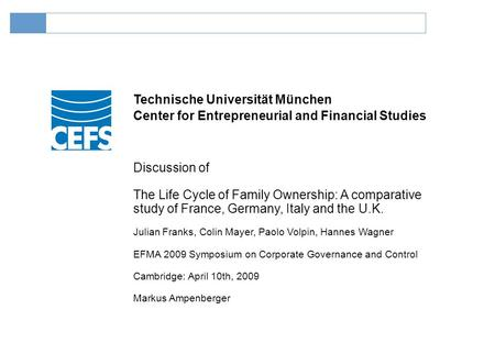 Technische Universität München Discussion of The Life Cycle of Family Ownership: A comparative study of France, Germany, Italy and the U.K. Julian Franks,