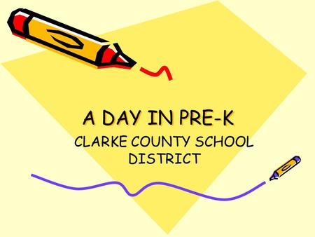 A DAY IN PRE-K CLARKE COUNTY SCHOOL DISTRICT. Clarke County School District's Vision Our vision is for all students to graduate as life-long learners.