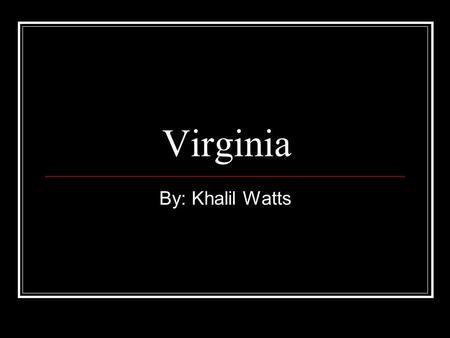 Virginia By: Khalil Watts. What is the state bird, flower, song, dog, tree Cardinal Dog wood blossom Dog wood Fox hound Carry me back to old Virginia.