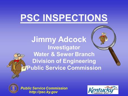 Public Service Commission  Investigator Water & Sewer Branch Division of Engineering Public Service Commission PSC INSPECTIONS Jimmy.