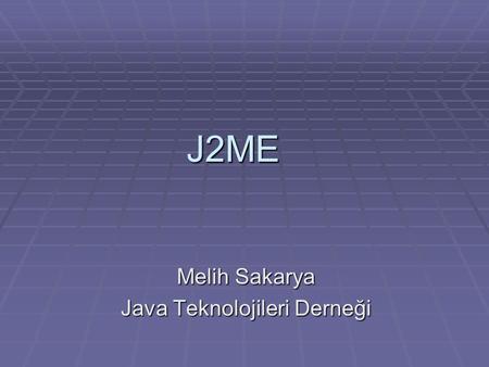 J2ME Melih Sakarya Java Teknolojileri Derneği. JVM JAVA Kullanılan yerler  Windows-Linux-Unix-Solaris  PDA lar  Smart Cardlar  Cep Telefonları  Appletler.