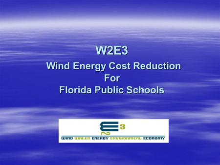 W2E3 Wind Energy Cost Reduction For Florida Public Schools.