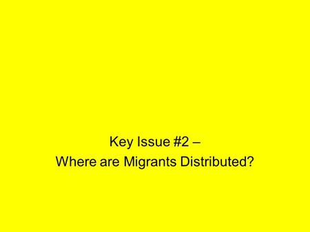 Key Issue #2 – Where are Migrants Distributed?