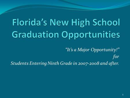 """It's a Major Opportunity!"" for Students Entering Ninth Grade in 2007-2008 and after. 1."