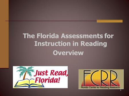 1 The Florida Assessments for Instruction in Reading Overview.
