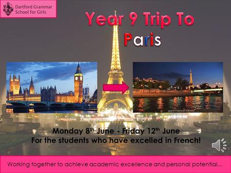 Working together to achieve academic excellence and personal potential… Monday 8 th June - Friday 12 th June For the students who have excelled in French!