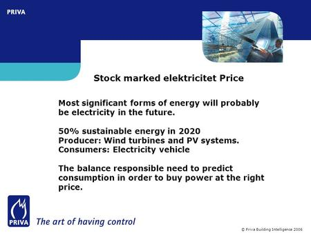 © Priva Building Intelligence 2006 Stock marked elektricitet Price Most significant forms of energy will probably be electricity in the future. 50% sustainable.