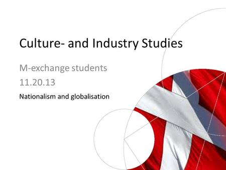 Culture- and Industry Studies Nationalism and globalisation M-exchange students 11.20.13.