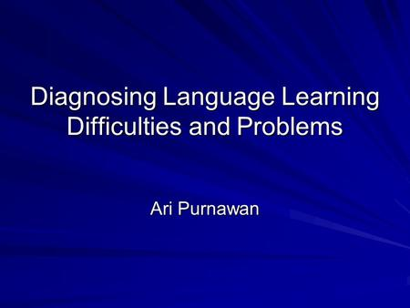 Diagnosing Language Learning Difficulties and Problems Ari Purnawan.