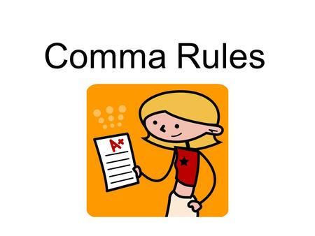 Comma Rules. #1 After introductory words or phrases Ex: Yes, we like English! Ex: After the game, we are going for pizza.