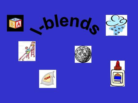 There are six l- blends. cl bl fl gl pl sl Read the clues and choose the l-blend to complete the words.