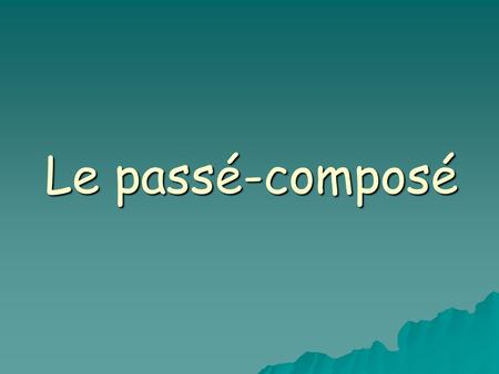 Le passé-composé.  To tell what happened  To tell what someone did Use the passé-composé: