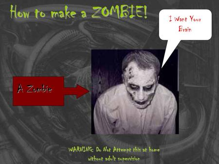 How to make a ZOMBIE! WARNING: Do Not Attempt this at home without adult supervision A Zombie I Want Your Brain.