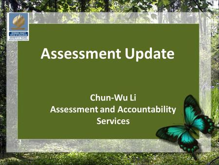 Assessment Update Chun-Wu Li Assessment and Accountability Services.