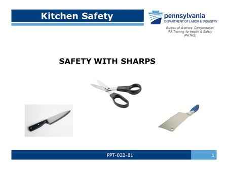 PPT-022-01 1 Kitchen Safety SAFETY WITH SHARPS Bureau of Workers' Compensation PA Training for Health & Safety (PATHS)