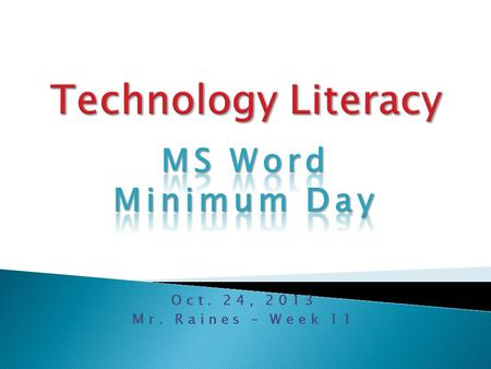 Oct. 24, 2013 Mr. Raines – Week 11.  Learn Word 2011  Atomic Learning training  Our big goal today…  Watch the tutorials!  Populate a document 