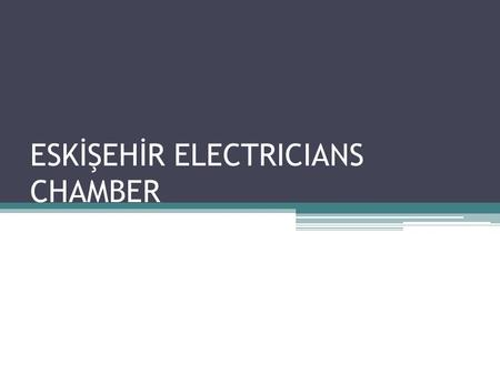 ESKİŞEHİR ELECTRICIANS CHAMBER. Our Chamber is established in 1954.