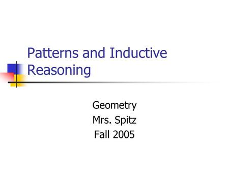 Patterns and Inductive Reasoning Geometry Mrs. Spitz Fall 2005.