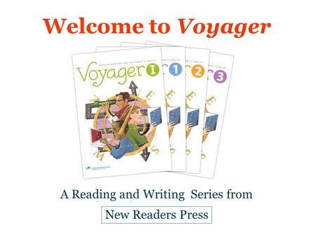 Welcome to Voyager A Reading and Writing Series from New Readers Press.