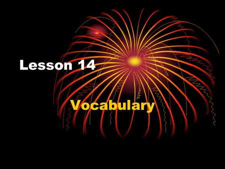 Lesson 14 Vocabulary. elastic Something that is elastic stretches easily. Name something that is elastic.