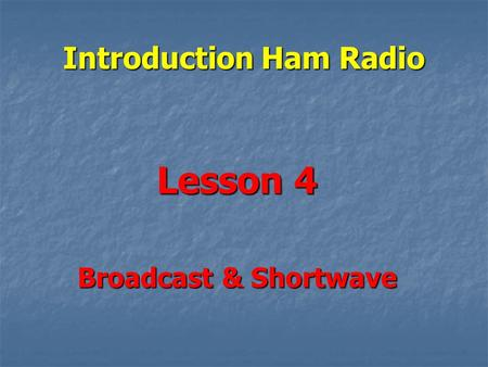 Introduction Ham Radio Lesson 4 Broadcast & Shortwave.
