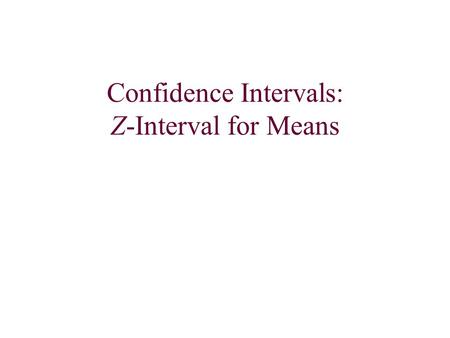 Confidence Intervals: Z-Interval for Means. Whenever we make a confidence interval we should follow these steps to be sure that we include all parts: