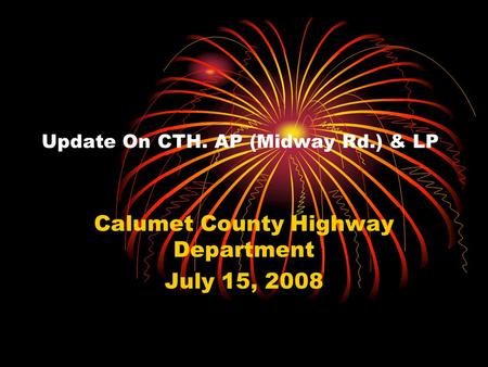 Update On CTH. AP (Midway Rd.) & LP Calumet County Highway Department July 15, 2008.
